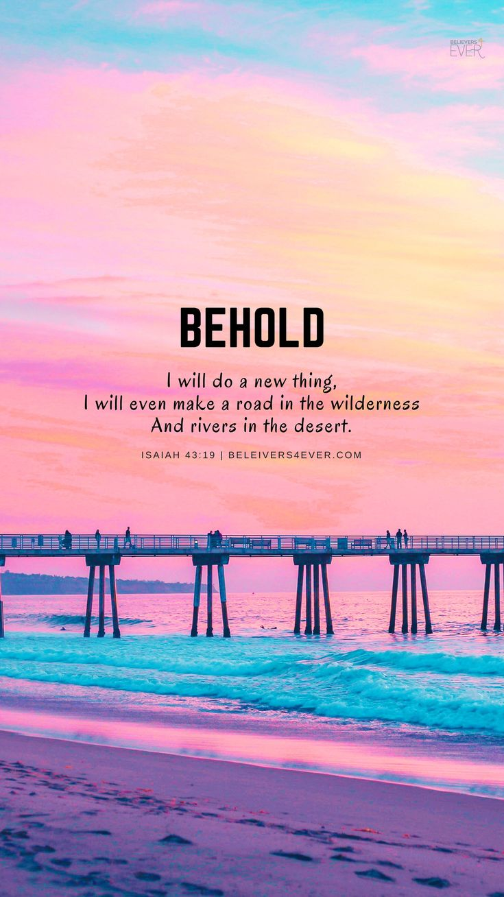 Behold I will do a new thing, I will even make a road in the wilderness And rivers in the desert. Isaiah 43:19. Download Free Mobile Wallpaper for your Android and iPhone. Samsung wallpaper