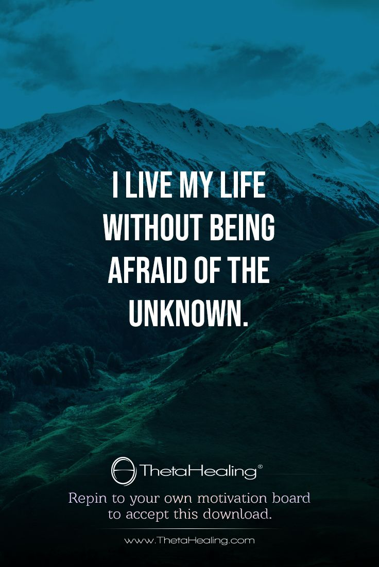 ThetaHealing Download: I live my life without being afraid of the unknown.