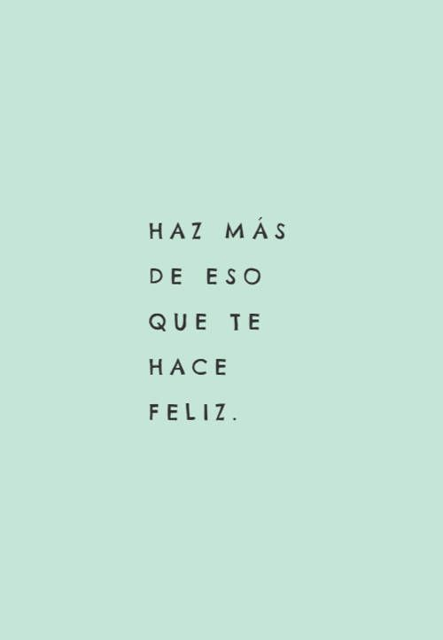 Crea Tu Frase – Haz más de eso que te hace feliz.