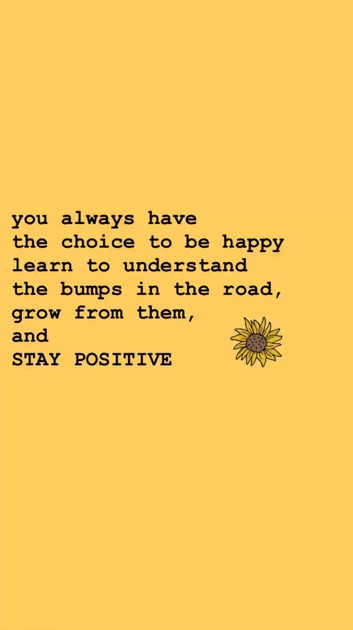 siempre tienes la opción de ser feliz, aprender a entender los baches en el camino crecer a partir de ellos, y MANTENTE POSITIVO
