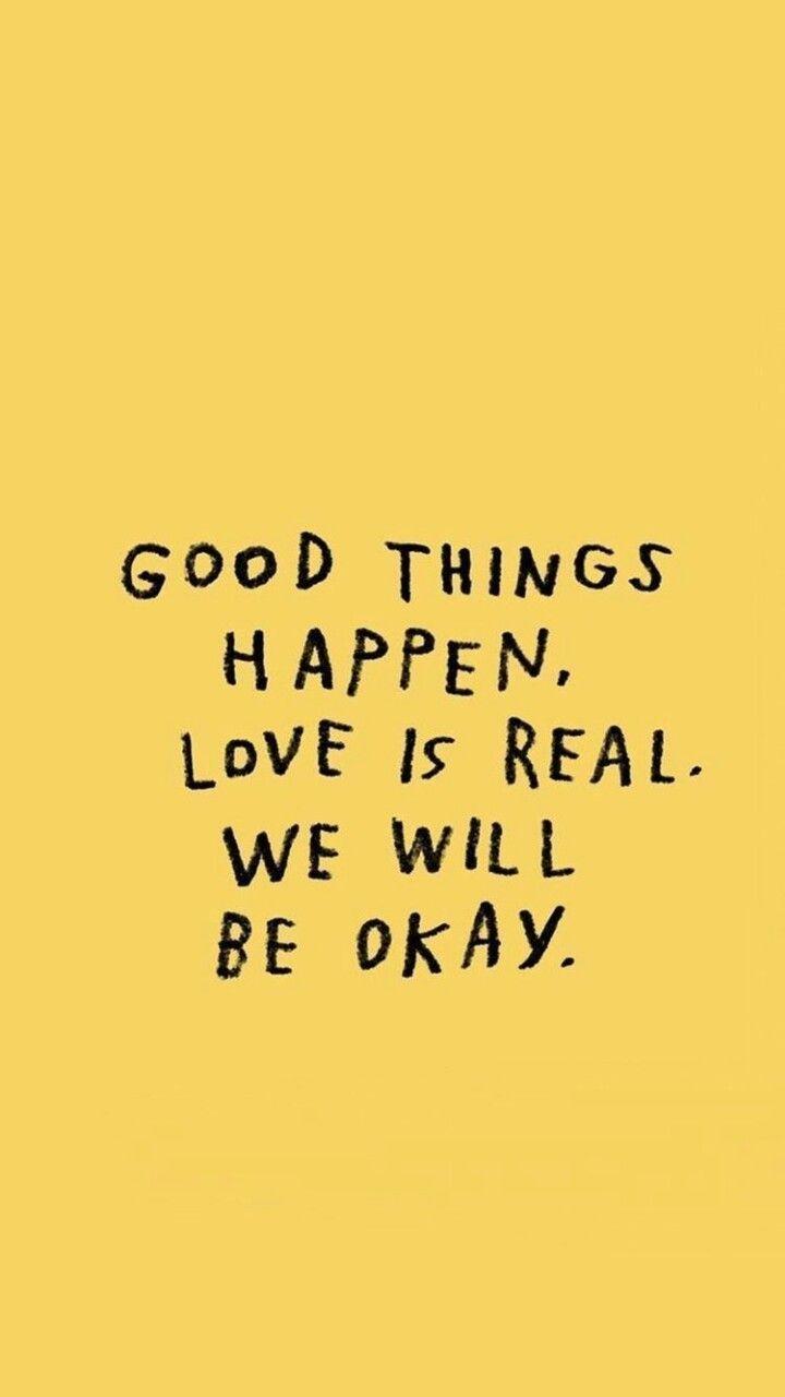 Ocurren cosas buenas. El amor es real. Estaremos bien