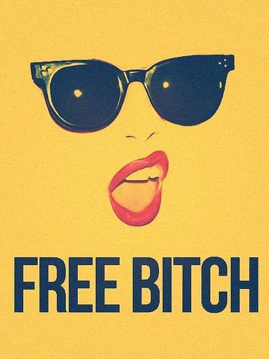 Free bitch.