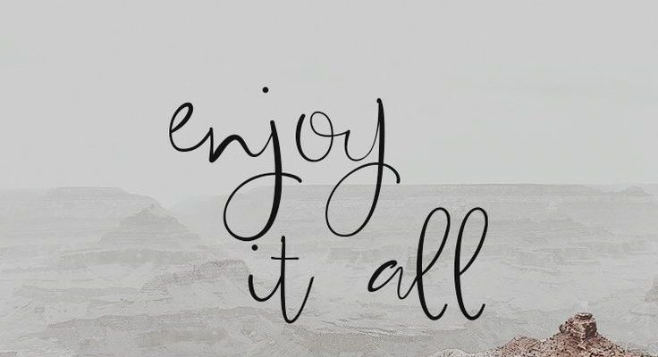 Enjoy it all - #Enjoy #wallpers #inspirationalphonewallpaper Enjoy it all - #Enjoy #wallpers