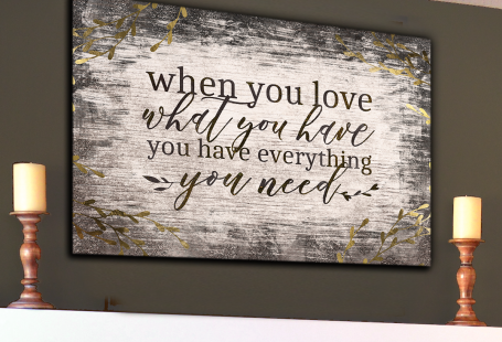 """""""When You Love What You Have, You Have Everything You Need."""" Quote on a beautifu..."""