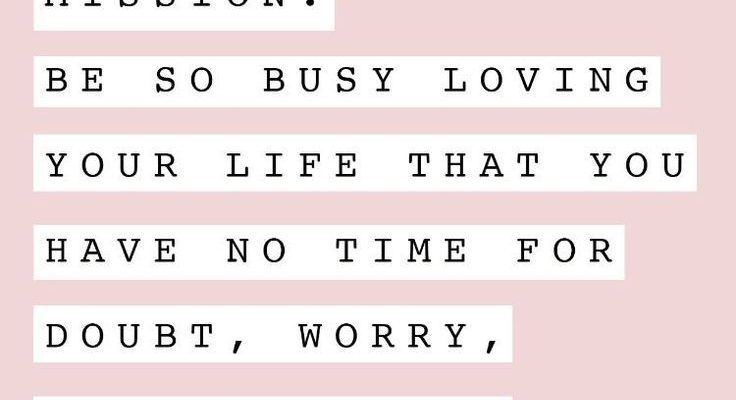 Be so busy loving your life that you have no time for doubt, worry, hate or fear. #positivity #motivation